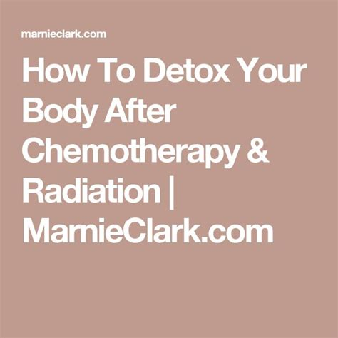 Detox After Chemotherapy 17 best ideas about radiation therapy on