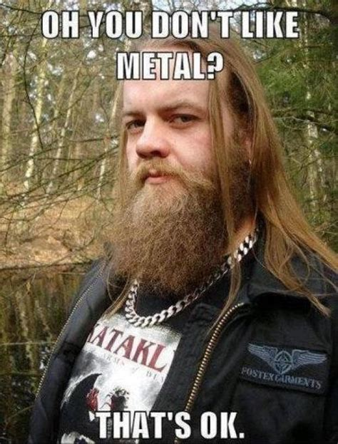Metal Memes - nice metal guy metal is the faith pinterest funny