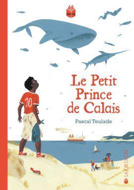 le prince de la 2221122895 le petit prince de calais la joie de lire