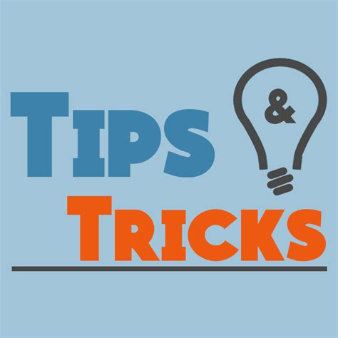 tips and tricks tips and tricks