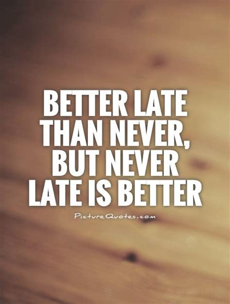 by but never late late quotes quotesgram