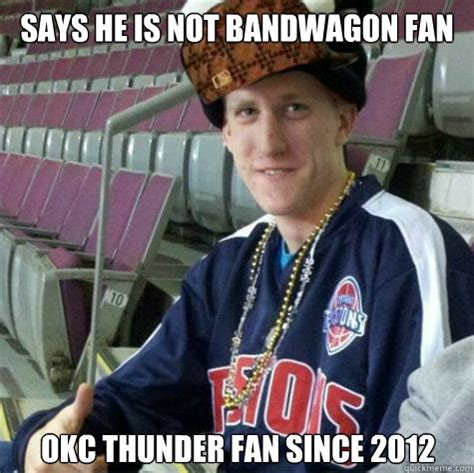 Thunder Memes - says he is not bandwagon fan okc thunder fan since 2012
