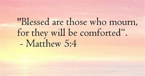 scriptures to comfort those who mourn quot blessed are those who mourn for they will be comforted