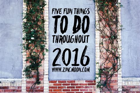 cool things in 2016 my friday five fun things to do throughout 2016 zinc moon
