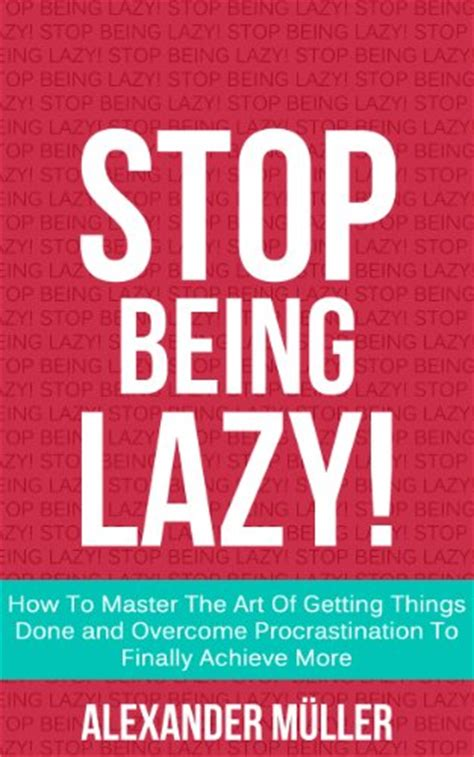 how to stop being lazy overcoming procrastination