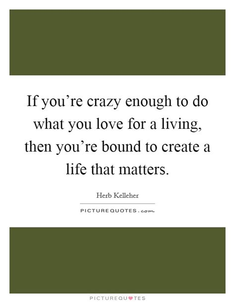 guatemala living a life that matters page 2 herb kelleher quotes sayings 36 quotations