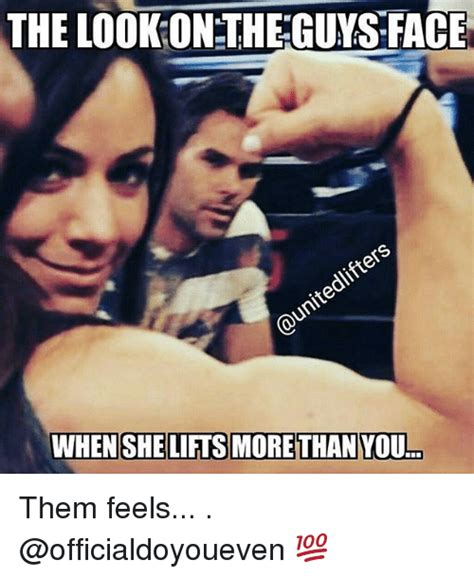 Them Feels Meme - the lookon the guys face whenshe lifts more than you them