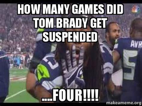 How To Make A Photo Meme - how many games did tom brady get suspended four make a meme