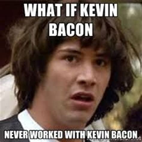 Kevin Bacon Meme - a degree in kevin bacon on pinterest west highland