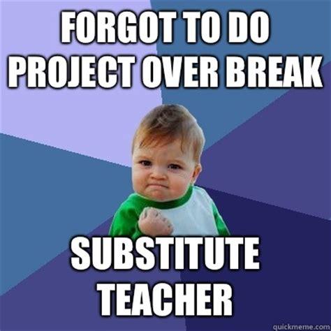 forgot   project  break substitute teacher