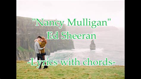 ed sheeran nancy mulligan lyrics nancy mulligan ed sheeran lyrics and chords youtube
