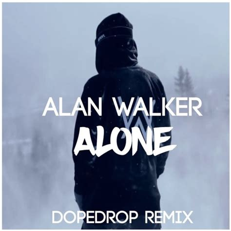 alan walker dj alone alan walker alone dopedrop remix by dopedrop listen