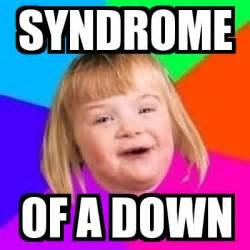 Down Syndrome Girl Meme - meme retard girl syndrome of a down 196111