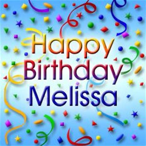 imagenes de happy birthday melissa happy birthday melissa myxer happy birthday names