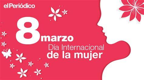 imagenes feliz dia internacional de la mujer 191 qu 233 es y por qu 233 se debe celebrar el d 237 a internacional de