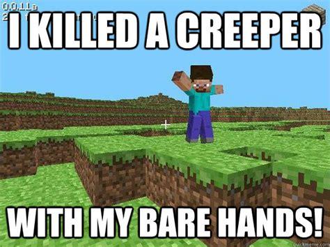 Creeper Meme - kickass minecraft guy memes quickmeme