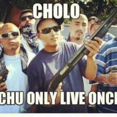 Cholo Memes - chu only live once coolnfunny