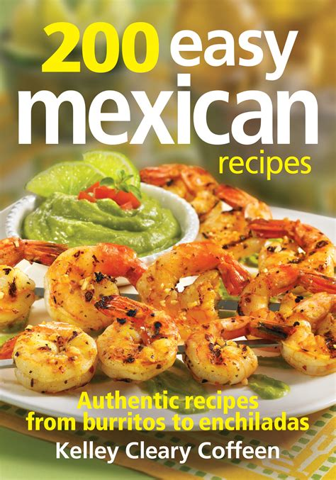 recipe cookbooks 200 easy mexican recipes cookbook by kelley cleary coffeen