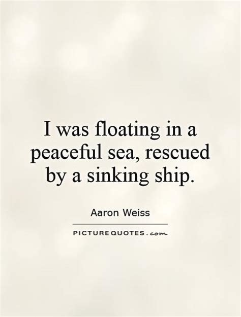 save a sinking ship quotes i was floating in a peaceful sea rescued by a sinking