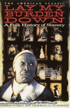 a s burden books lay my burden a folk history of slavery by b a