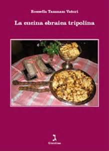 cucina tripolina la cucina ebraica tripolina la giuntina ebraismo a