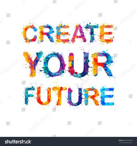 Create Your Future Vector Splash Paint Stock Vector Create Your