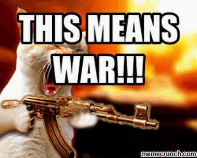 This Means War Meme - mrw someone wrongly flags my post on steemit steemit