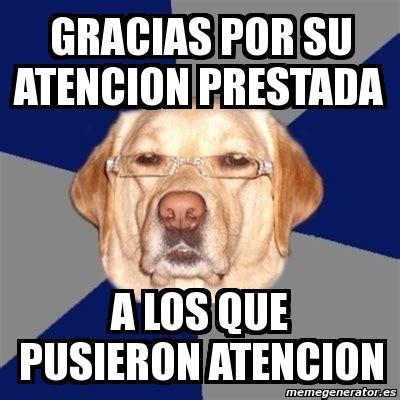 imagenes de memes que digan gracias meme perro racista gracias por su atencion prestada a