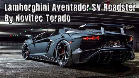 lamborghini aventador sv roadster hp 970 hp lamborghini aventador sv roadster by novitec torado youtube