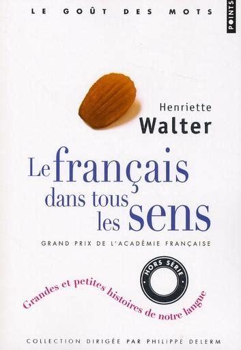 le francais dans tous livre le fran 231 ais dans tous les sens henriette walter