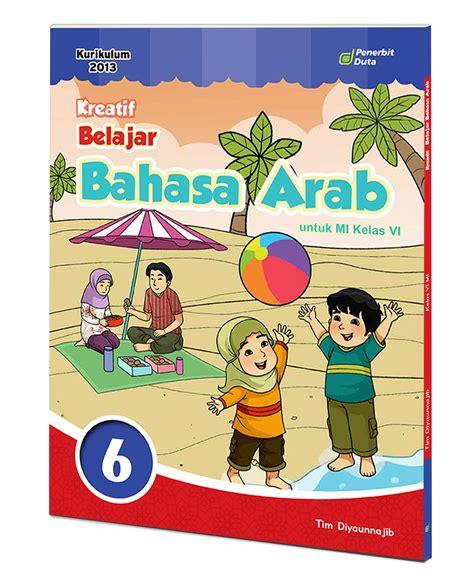 Kreatif Belajar Bahasa Arab Untuk Mi Kelas 6 kreatif belajar bahasa arab mi jilid 6 the official