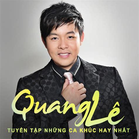 Download Album Mp3 Quang Le | nghe nhạc tuyển tập c 225 c b 224 i h 225 t hay nhất của quang l 234 mp3