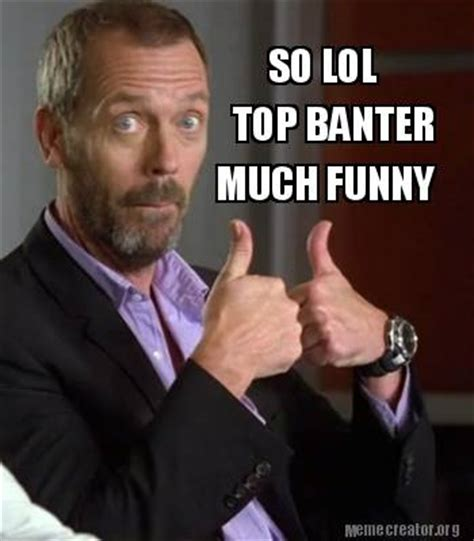 Banter Meme - meme creator top banter much funny so lol meme generator