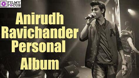 anirudh album song director anirudh ravichander personal album
