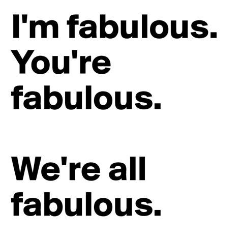 Get Fabulous At The Shop by I M Fabulous You Re Fabulous We Re All Fabulous Post