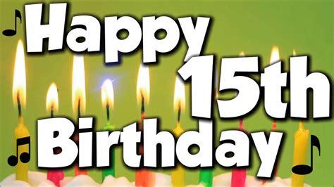 Happy Birthday 15 Quotes Happy 15th Birthday Happy Birthday To You Song Youtube