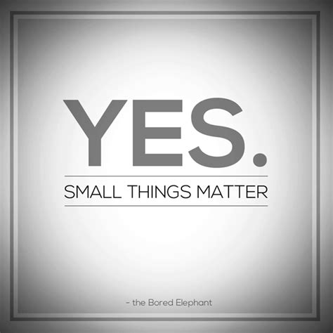 small things little things matter quotes quotesgram