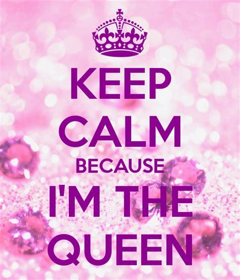 im qween original keep calm because i m the poster bek keep calm o