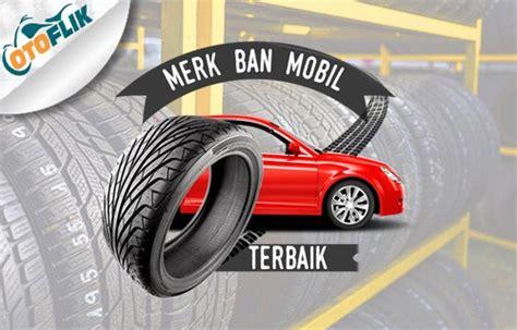 Harga Merk Ban Mobil 15 merk ban mobil terbaik awet dan harga 2019 otoflik