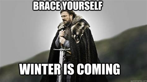 Brace Yourself Meme - brace yourself winter is coming ned stark winter is