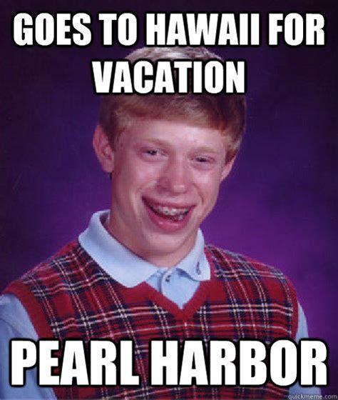 Hawaii Meme - goes to hawaii for vacation pearl harbor quickmeme