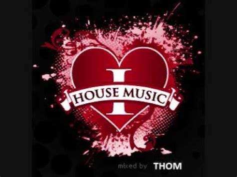 2009 house music i love house music 2009 part 3 by thom youtube