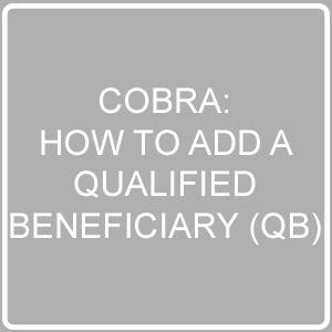 cobra: adding a qualified beneficiary (qb) – 24hourflex