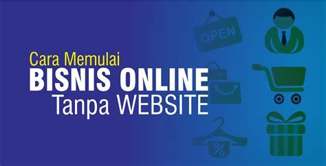 cara memulai bisnis web hosting solusi memulai bisnis online tanpa website bekerja dari
