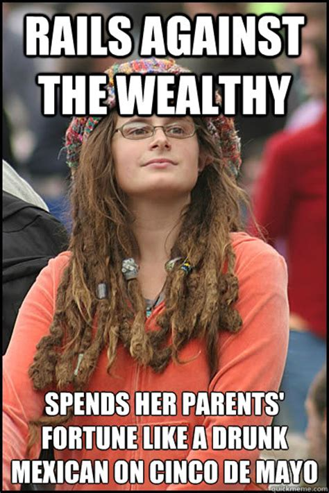 Drunk Mexican Meme - rails against the wealthy spends her parents fortune like