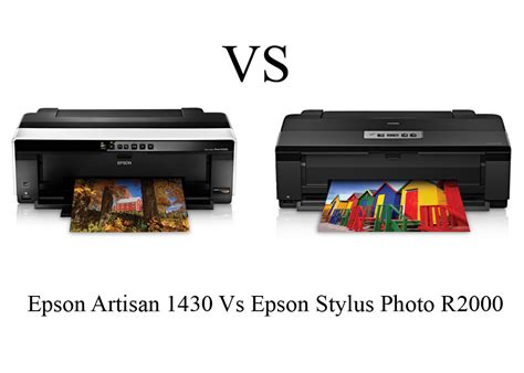 Printer Canon Vs Epson epson artisan 1430 vs epson stylus photo r2000 which is better