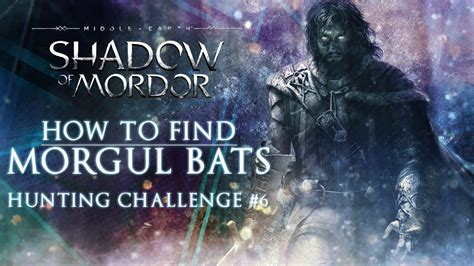 how to find morgul bats middle earth shadow of mordor