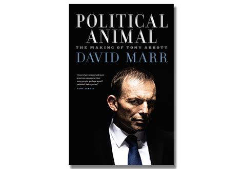 Quarterly Essay 47 Political Animal The Of Tony Abbott By David Marr by Political Animal The Of Tony Abbott The Monthly