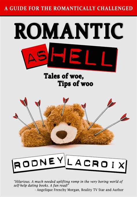 romantically challenged books rodney lacroix as hell tales of woe tips of