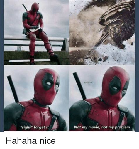 Deadpool Meme - sighs forget it not my movie not my problem hahaha nice